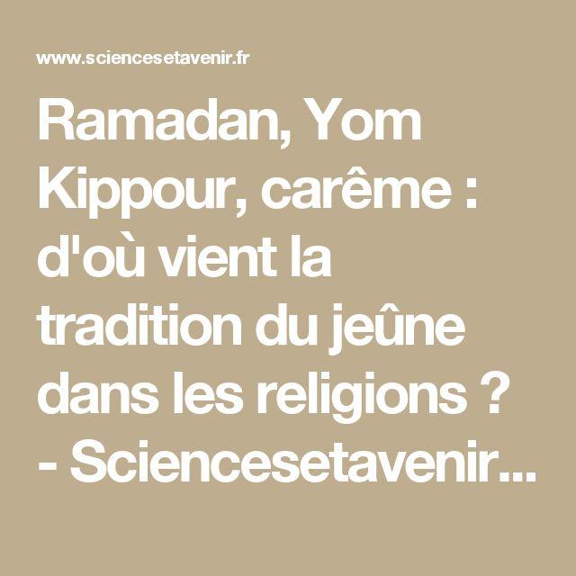 Ramadan, Yom Kippour, carême : d'où vient la tradition du jeûne dans les religions ? - Sciencesetavenir.fr