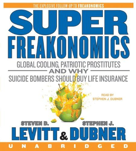 SuperFreakonomics CD: Global Cooling, Patriotic Prostitutes, and Why Suicide Bombers Should Buy Life...