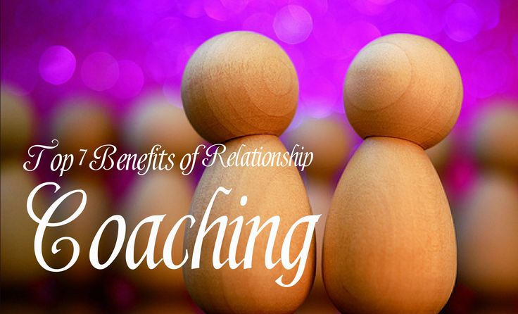 Top Seven Benefits of Relationship Coaching