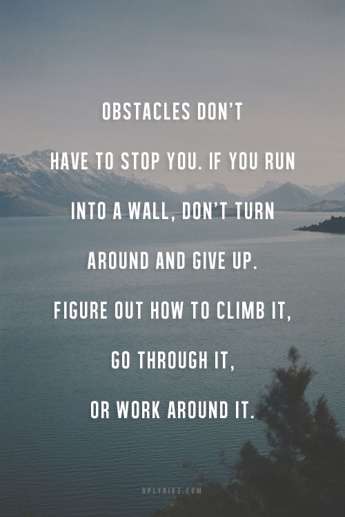 Obstacles don't have to stop you. If you run into a wall, don't turn around and give up. Figure out how to climb it, go through it, or work around it // Quotes about walking that will inspire you to get moving