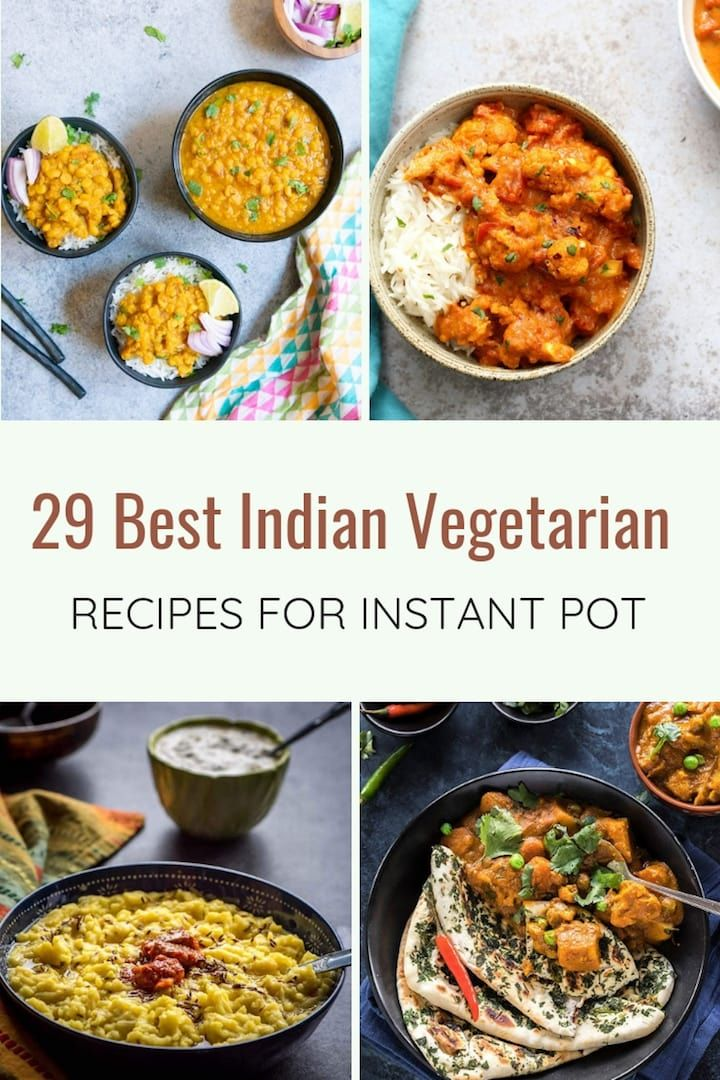 The Best Collection Of 29 Instant Pot Indian Vegetarian Recipes From The B Instant Pot Recipes Vegetarian Vegetarian Instant Pot Indian Food Recipes Vegetarian