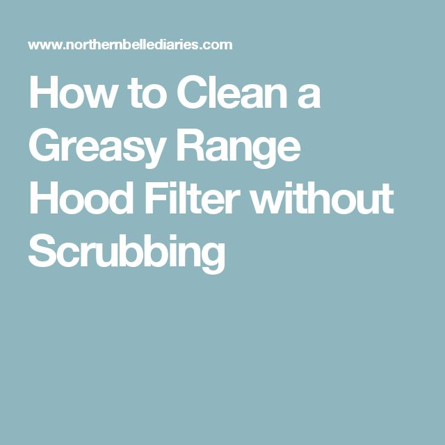 How to Clean a Greasy Range Hood Filter without Scrubbing