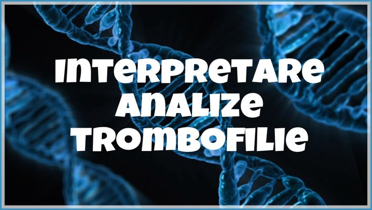 Interpretare rezultate trombofilie