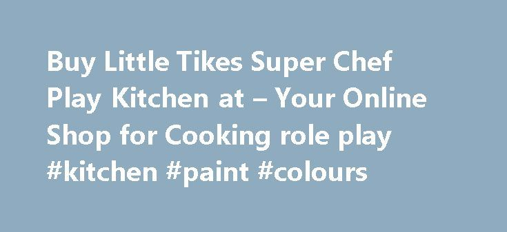 Buy Little Tikes Super Chef Play Kitchen at – Your Online Shop for Cooking role play #kitchen #paint #colours http://kitchen.remmont.com/buy-little-tikes-super-chef-play-kitchen-at-your-online-shop-for-cooking-role-play-kitchen-paint-colours/  #little tikes kitchen # Product Description/Spec Little Tikes Super Chef Play Kitchen. The Little Tikes super chef play kitchen boasts a play stove, oven, refrigerator, coffee pot and more. Kids will love pretending, sharing and manipulating the…