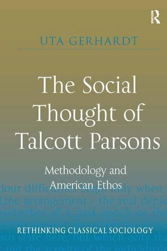 The Social Thought of Talcott Parsons: Methodology and American Ethos (Rethinking Classical Sociology) free ebook