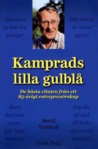 Kamprads lilla gulblå : de bästa citaten från ett 85-årigt entreprenörskap - Bertil Torekull