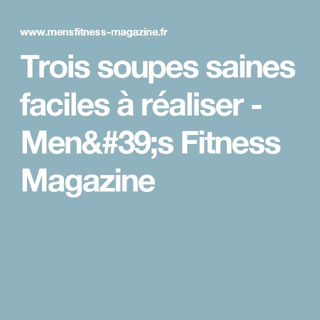 Trois soupes saines faciles à réaliser - Men's Fitness Magazine