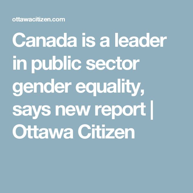 Canada is a leader in public sector gender equality, says new report | Ottawa Citizen