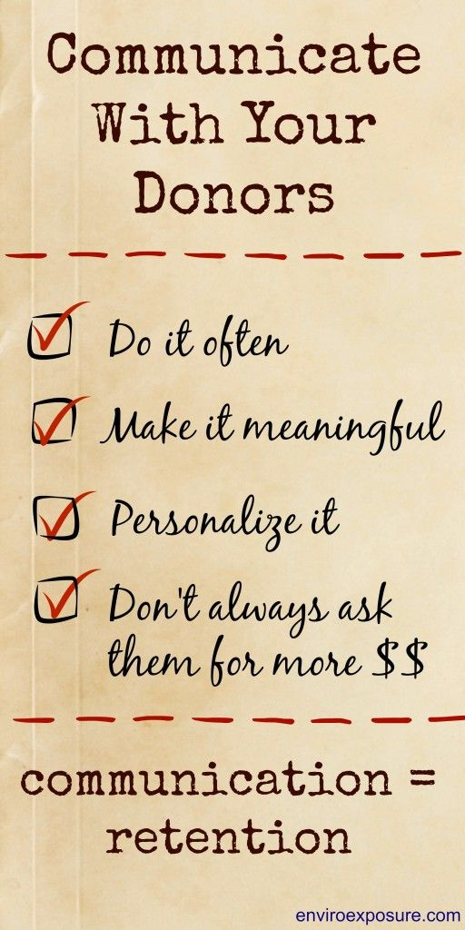Communicate with your donors. For non-profits, communication = donor retention.