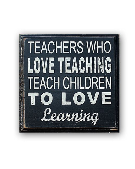 Teachers Who Love Teaching Sign - Great gift for your favorite teacher!  http://www.countryoutfitter.com/products/91178-teachers-who-love-teaching-sign-black-white