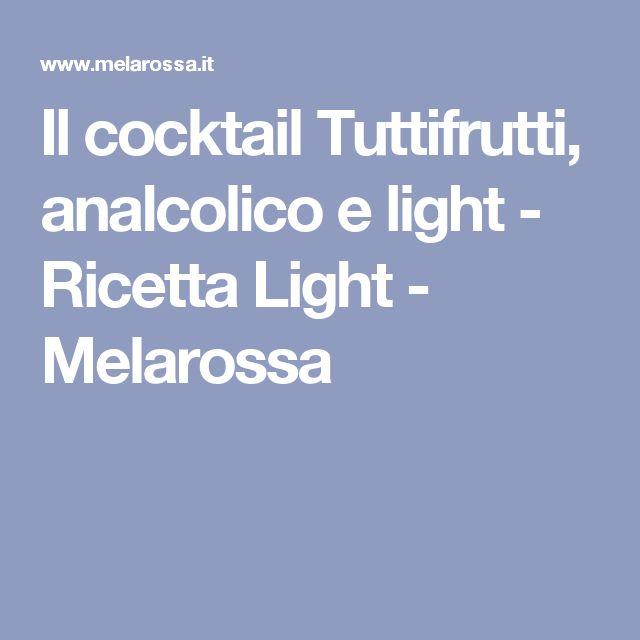 Il cocktail Tuttifrutti, analcolico e light - Ricetta Light - Melarossa