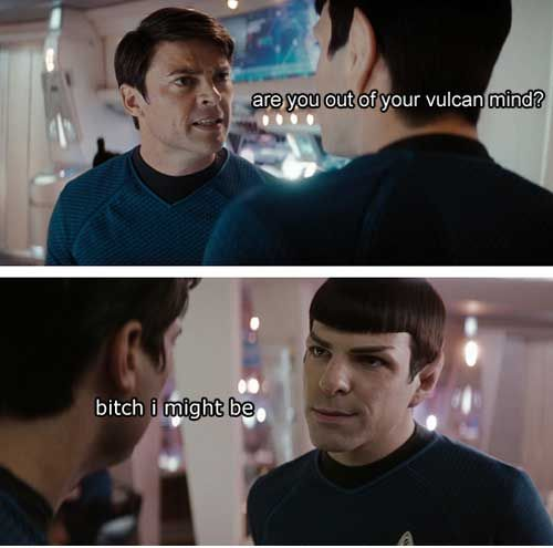 20 Funny ' Bitch, I Might Be's'  <--- seriously, go read them, they are hilarious!!! <<< Star Trek one is the best.