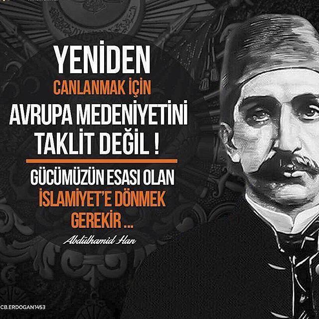Yeniden canlanmak için ''AVRUPA MEDENİYETİNİ TAKLİT DEĞİL!'' gücümüzün esası olan İSLAMİYET'e dönmek gerekir! #AbdülhamidHan