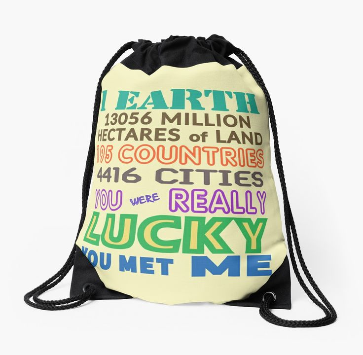 You Were Lucky You Met Me Drawstring Bags by Terrella.  The text reads – 1 Earth, 195 countries, 4416 cities, 13056 million hectares of land.  You were really lucky you met me. • Also buy this artwork on bags, apparel, stickers, and more.