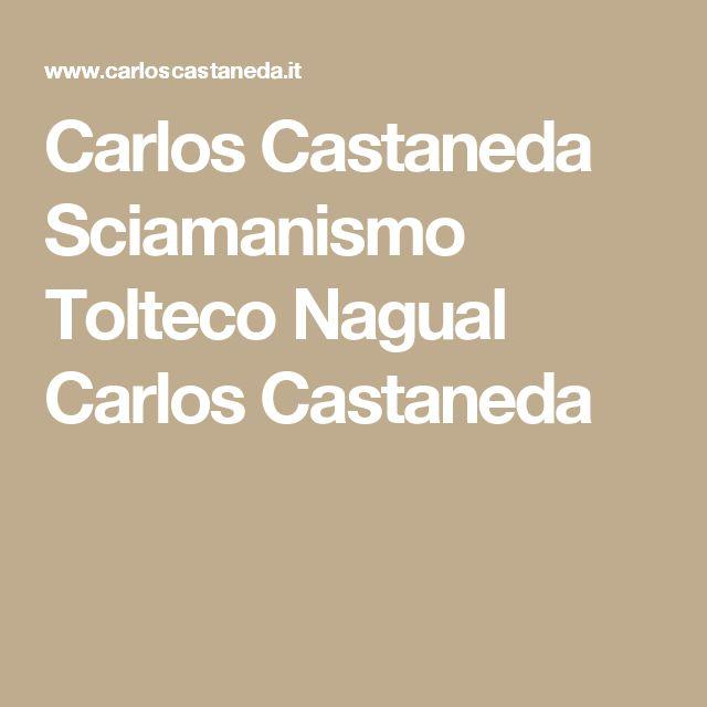 Carlos Castaneda Sciamanismo Tolteco Nagual Carlos Castaneda