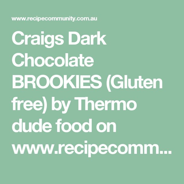 Craigs Dark Chocolate BROOKIES (Gluten free) by Thermo dude food on www.recipecommunity.com.au