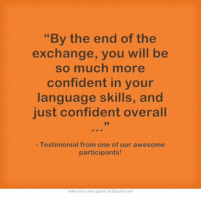 """""""By the end of the exchange, you will be so much more confident in your language skills, and just confident overall …"""""""