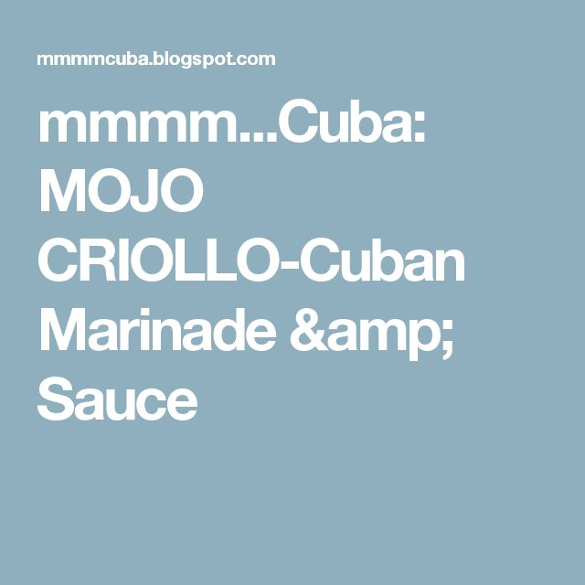 mmmm...Cuba: MOJO CRIOLLO-Cuban Marinade & Sauce