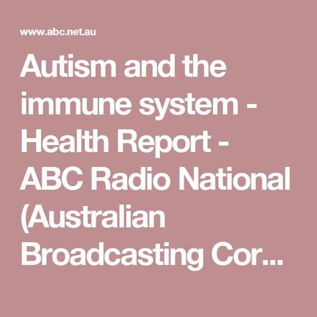 Autism and the immune system - Health Report - ABC Radio National (Australian Broadcasting Corporation)