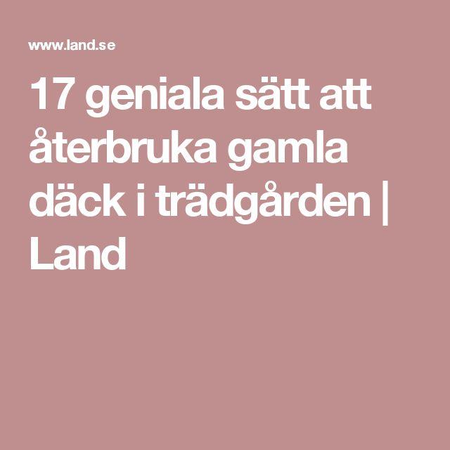 17 geniala sätt att återbruka gamla däck i trädgården | Land