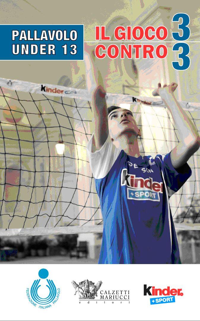 Pallavolo Under 13. Il gioco 3 contro 3. In collaborazione con FIPAV Federazione Italiana Pallavolo http://www.calzetti-mariucci.it/shop/prodotti/pallavolo-under-13-il-gioco-3-contro-3