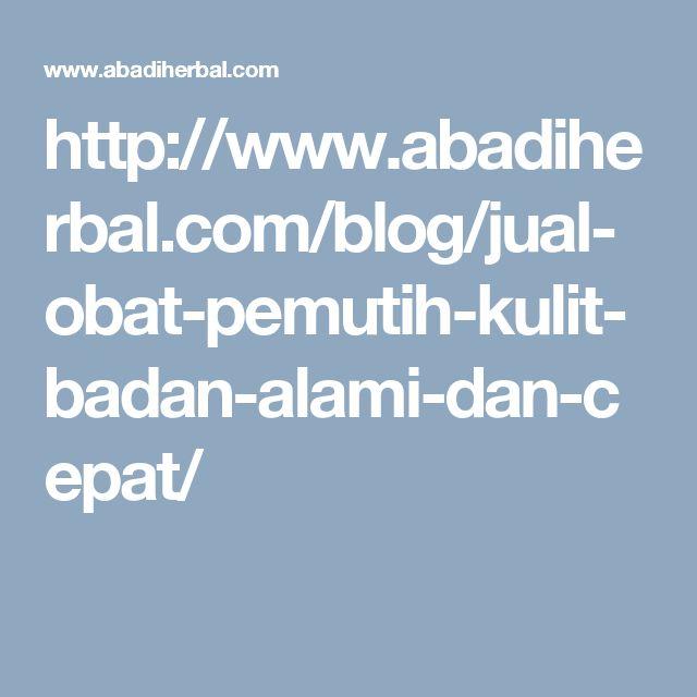 http://www.abadiherbal.com/blog/jual-obat-pemutih-kulit-badan-alami-dan-cepat/