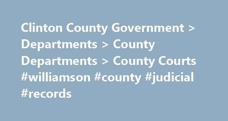 Clinton County Government > Departments > County Departments > County Courts #williamson #county #judicial #records http://north-carolina.remmont.com/clinton-county-government-departments-county-departments-county-courts-williamson-county-judicial-records/  # Clinton County Courts Since 1952, Clinton County has comprised the entire twenty-fifth judicial district of Pennsylvania. Prior to 1952, it shared its judicial districts with two or more other counties. In 1839, when Clinton County was…