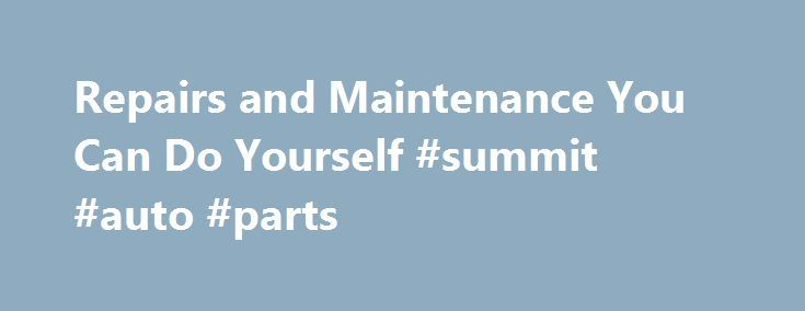 Repairs and Maintenance You Can Do Yourself #summit #auto #parts http://uk.remmont.com/repairs-and-maintenance-you-can-do-yourself-summit-auto-parts/  #diy auto repair # Repairs and Maintenance You Can Do Yourself Regular Maintenance There's nothing more important than regular maintenance to keep your car out of the repair shop. It may seem like a waste of time to constantly perform maintenance tasks on your car, but the money you save by keeping your car's systems operating well is worth…