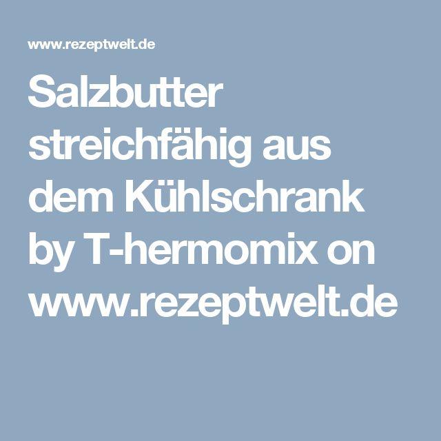 Salzbutter streichfähig aus dem Kühlschrank by T-hermomix on www.rezeptwelt.de