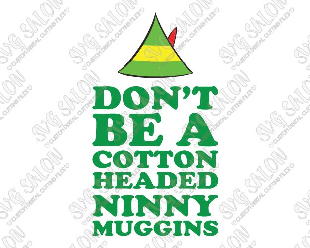 Don't Be A Cotton Headed Ninny Muggins Cut File in SVG, EPS, DXF, JPEG, and PNG