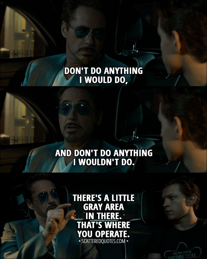 Quote from Spider-Man: Homecoming (2017) │  Tony Stark: Don't do anything I would do, and don't do anything I wouldn't do. There's a little gray area in there. That's where you operate. │ #SpiderMan #PeterParker #TonyStark