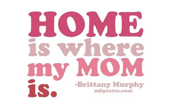 """""""Home is where my MOM is!"""""""
