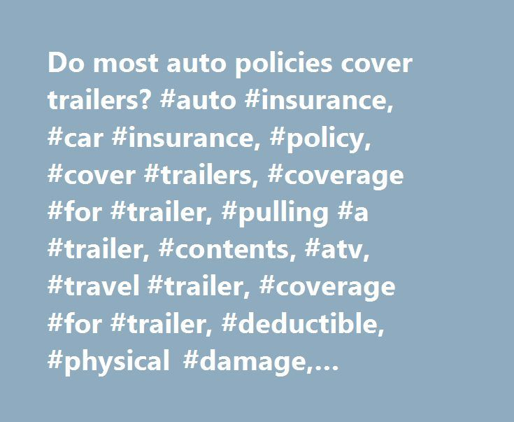 Do most auto policies cover trailers? #auto #insurance, #car #insurance, #policy, #cover #trailers, #coverage #for #trailer, #pulling #a #trailer, #contents, #atv, #travel #trailer, #coverage #for #trailer, #deductible, #physical #damage, #liability, #guidelines, #policy #terms http://india.nef2.com/do-most-auto-policies-cover-trailers-auto-insurance-car-insurance-policy-cover-trailers-coverage-for-trailer-pulling-a-trailer-contents-atv-travel-trailer-coverage-for-tr/  # Do most auto…