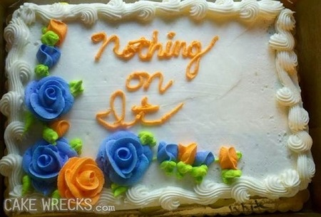 sometimes cake decorators can take instructions too literally ... this person wanted a cake with nothing on it and that is exactly what she got ...