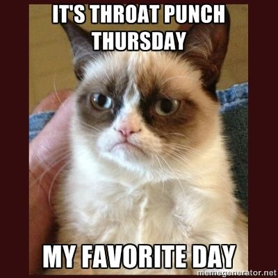 Throat punch Thursday, my favorite day