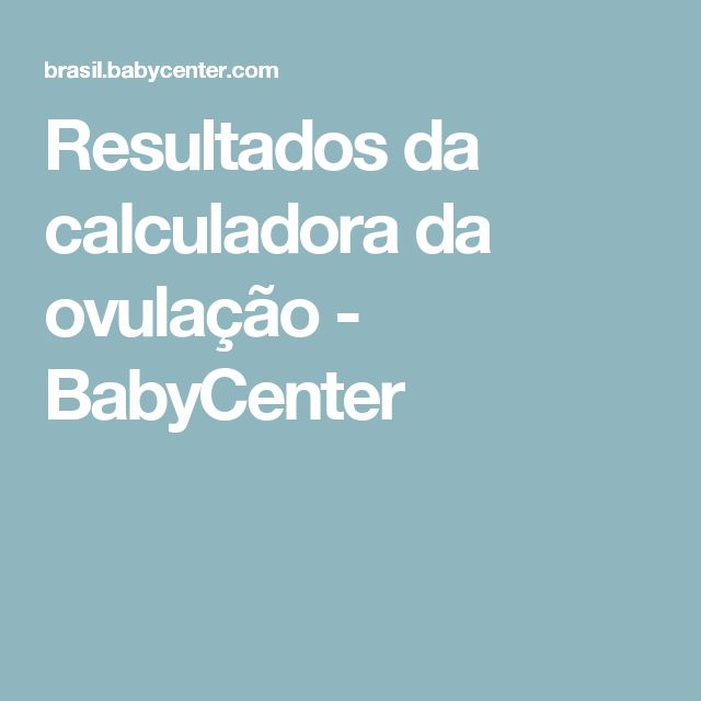 Resultados da calculadora da ovulação - BabyCenter