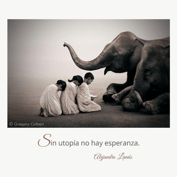 Sin utopía no hay esperanza. #Umbrales #AlejandroLanus #Aforismos