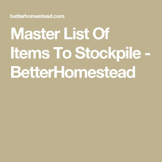 Master List Of Items To Stockpile - BetterHomestead