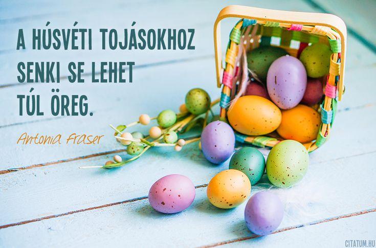 Antonia Fraser idézet a húsvéti tojásokról.