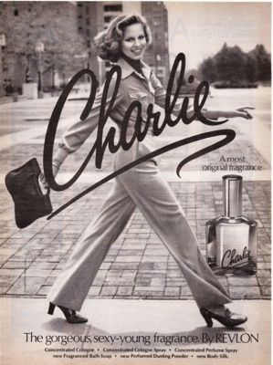 Charlie perfume by Revlon. Originally launched to compete with Estee Lauder, this new perfume captured a new target audience: working women. It was a revolutionary campaign-one of the first ads to feature women wearing pants women as being self-sufficient.