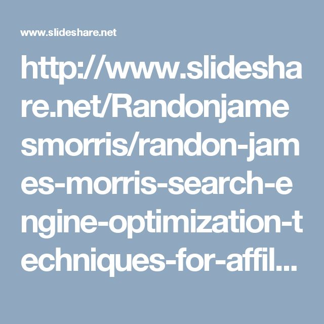 http://www.slideshare.net/Randonjamesmorris/randon-james-morris-search-engine-optimization-techniques-for-affiliate-marketing