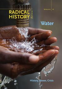 Radical History Review - Special Issue 116 - Water - The contributors to this issue examine the historical processes that shape contemporary water issues. They focus on how state-sponsored water programs, from sewage treatment to irrigation to damming, radically transform local communities