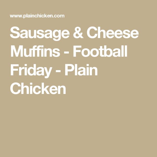 Sausage & Cheese Muffins - Football Friday - Plain Chicken