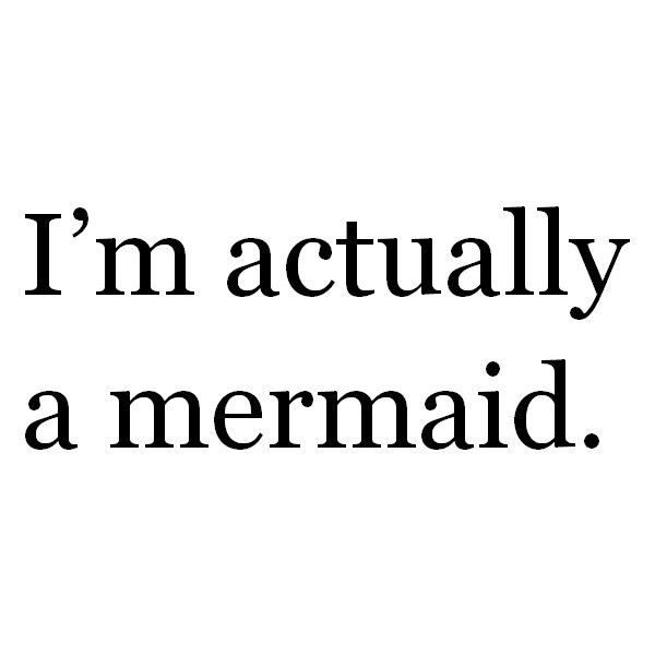 .Life, I M, Quotes, Funny, Random, Things, Mermaid, True Stories, I Am