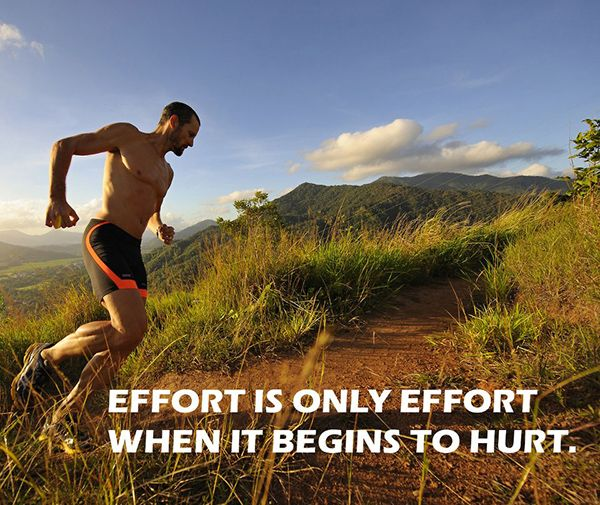 Motivational Running Quotes To Help You Push Through #15: Effort is only effort when it begins to hurt.