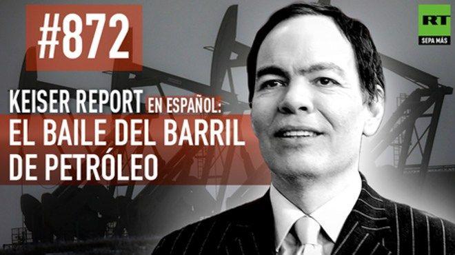 Keiser Report en español: E872 – El baile del barril de petróleo (Vídeo)