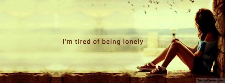 Lonely Pictures and quotes | ... photos] 50 Great Thoughts and Quotes Facebook Cover Photos ~ 7CHIP