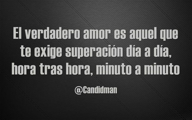El verdadero amor es aquel que te exige superación día a día hora tras hora minuto a minuto. @Candidman #Frases Amor Candidman Reflexión @candidman