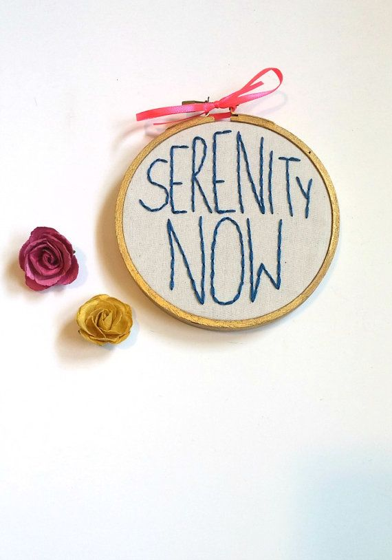 Serenity Now funny embroidery hoop art- funny cross stitch- Seinfeld quotes- co-worker gifts- frank costanza quote- funny office decor