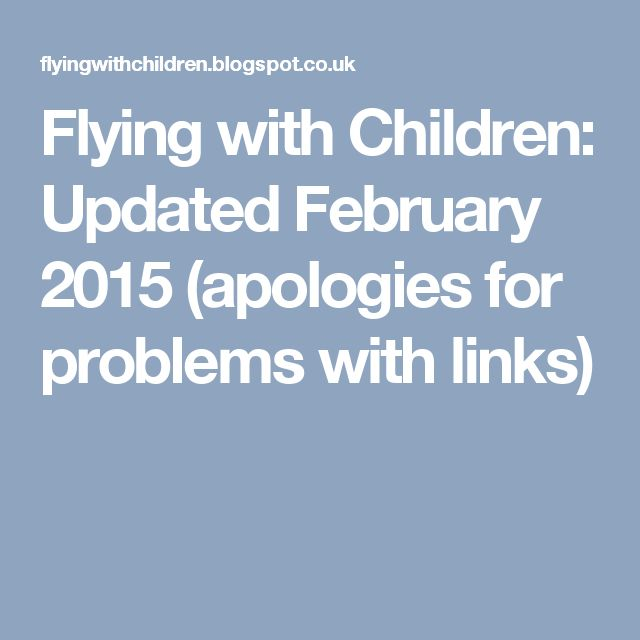 Flying with Children: Updated February 2015 (apologies for problems with links)